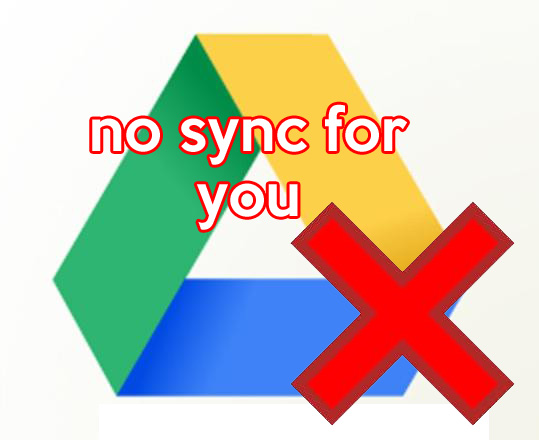 Google Drive no Syncy for you